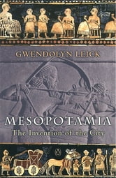 Mesopotamia - The Invention of the City ebook by Gwendolyn Leick