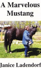 A Marvelous Mustang: Tales from the Life of a Spanish Horse ebook by Janice Ladendorf