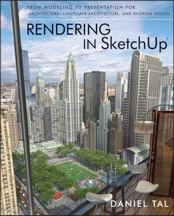 Rendering in SketchUp - From Modeling to Presentation for Architecture, Landscape Architecture, and Interior Design ebook by Daniel Tal