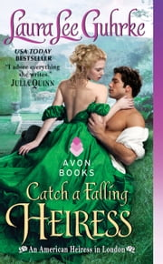 Catch a Falling Heiress - An American Heiress in London ebook by Laura Lee Guhrke