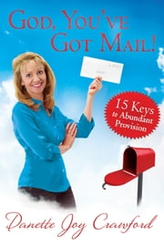 God, You've Got Mail - 15 Keys to Abundant Provision ebook by Danette Crawford,T. D. Jakes