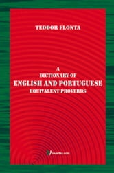 A Dictionary of English and Portuguese Equivalent Proverbs ebook by Flonta, Teodor