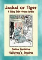JACKAL OR TIGER - an old fairy tale from India - Baba Indaba's Children's Stories - Issue 283 ebook by Anon E. Mouse