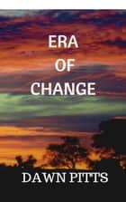 Era Of Change ebook by Dawn Pitts