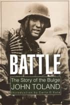 Battle - The Story of the Bulge eBook by John Toland, Carlo D'Este