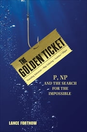 The Golden Ticket - P, NP, and the Search for the Impossible ebook by Lance Fortnow
