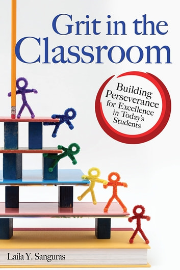 Grit in the Classroom - Building Perseverance for Excellence in Today's Students ebook by Laila Sanguras