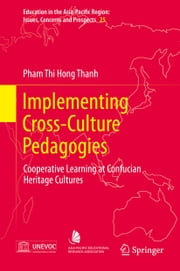 Implementing Cross-Culture Pedagogies - Cooperative Learning at Confucian Heritage Cultures ebook by Pham Thi Hong Thanh