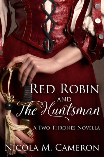 Red Robin and the Huntsman (A Two Thrones Novella) ebook by Nicola M. Cameron