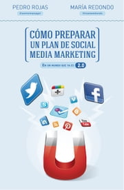 Cómo preparar un plan de social media marketing - En un mundo que ya es 2.0 ebook by Pedro Rojas,María Redondo