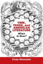 Time, Tense, and American Literature - When Is Now? ebook by Cindy Weinstein