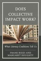 Does Collective Impact Work? - What Literacy Coalitions Tell Us ebook by Frank Ridzi, Margaret Doughty