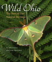 Wild Ohio - The Best of Our Natural Heritage ebook by Jim McCormac,Gary Meszaros