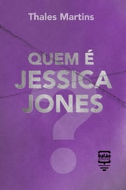Quem é Jessica Jones? ebook by Thales Martins
