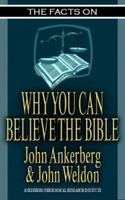 The Facts on Why You Can Believe the Bible ebook by Ankerberg, John, Weldon, John