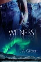 Witness ebook by L.A. Gilbert,Anne Cain