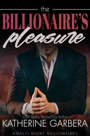 The Billionaire's Pleasure ebook by Katherine Garbera