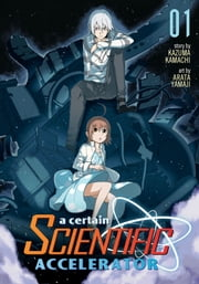A Certain Scientific Accelerator Vol. 1 ebook by Kazuma Kamachi, Arata Yamaji