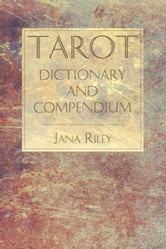 Tarot Dictionary and Compendium ebook by Riley, Jana