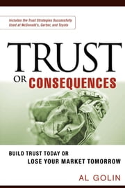 Trust or Consequences - Build Trust Today or Lose Your Market Tomorrow ebook by Kobo.Web.Store.Products.Fields.ContributorFieldViewModel