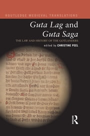 Guta Lag and Guta Saga: The Law and History of the Gotlanders ebook by Christine Peel