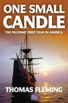 One Small Candle: The Pilgrims' First Year in America ebook by Thomas Fleming