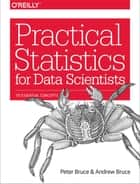 Practical Statistics for Data Scientists - 50 Essential Concepts ebook by Peter Bruce, Andrew Bruce