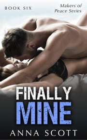 Finally Mine Book 6 - Finally Mine - A Makers of Peace Series, #6 ebook by Anna Scott