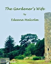 The Gardener's Wife ebook by Edeana Malcolm