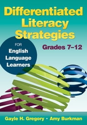 Differentiated Literacy Strategies for English Language Learners, Grades 7–12 ebook by Gayle H. Gregory,Amy J. (Jo) Burkman