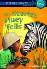 The Stories Huey Tells ebook by Ann Cameron,Roberta Smith