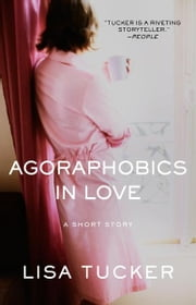 Agoraphobics in Love - An eShort Story ebook by Lisa Tucker