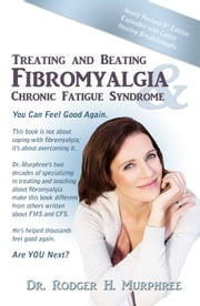 Treating and Beating Fibromyalgia & Chronic Fatigue Syndrome, 5th Ed ebook by Dr. Rodger H. Murphree