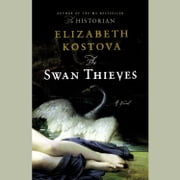 The Swan Thieves audiobook by Elizabeth Kostova
