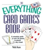 The Everything Card Games Book - A complete guide to over 50 games to please any crowd ebook by Nikki Katz