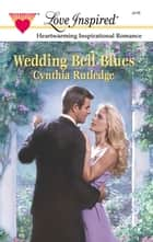 Wedding Bell Blues ebook by Cynthia Rutledge