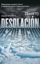 Desolación - (Shift) eBook by Hugh Howey, Manuel Mata Álvarez-Santullano