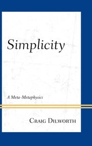 Simplicity - A Meta-Metaphysics ebook by Craig Dilworth