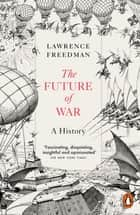 The Future of War - A History 電子書籍 by Sir Lawrence Freedman