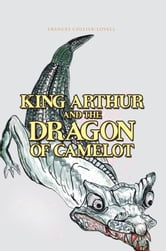 KING ARTHUR AND THE DRAGON OF CAMELOT ebook by FRANCES COLLIER-LOVELL