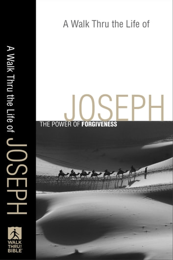 A Walk Thru the Life of Joseph (Walk Thru the Bible Discussion Guides) - The Power of Forgiveness ebook by Baker Publishing Group