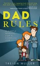 Dad Rules ebook by Treion Muller