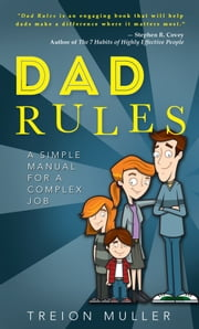 Dad Rules - A Simple Manual for a Complex Job ebook by Treion Muller