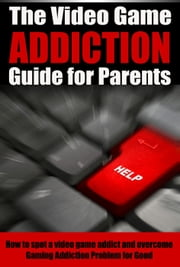 The Video Game Addiction Guide For Parents - Video Game Addiction, #2 ebook by Josh Holt
