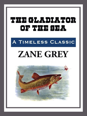 The Gladiator of the Sea ebook by Zane Grey