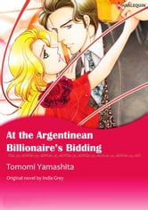 AT THE ARGENTINEAN BILLIONAIRE'S BIDDING - Harlequin Comics ebook by India Grey