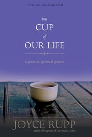 The Cup of Our Life - A Guide to Spiritual Growth ebook by Joyce Rupp O.S.M.