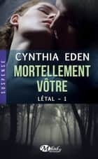 Mortellement vôtre - Létal, T1 ebook by Cynthia Eden, Marie Perrier