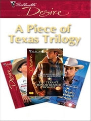 A Piece of Texas Trilogy - The Texan's Forbidden Affair\The Texan's Convenient Marriage\The Texan's Honor-Bound Promise ebook by Peggy Moreland