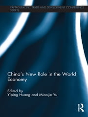 China's New Role in the World Economy ebook by Yiping Huang,Miaojie Yu